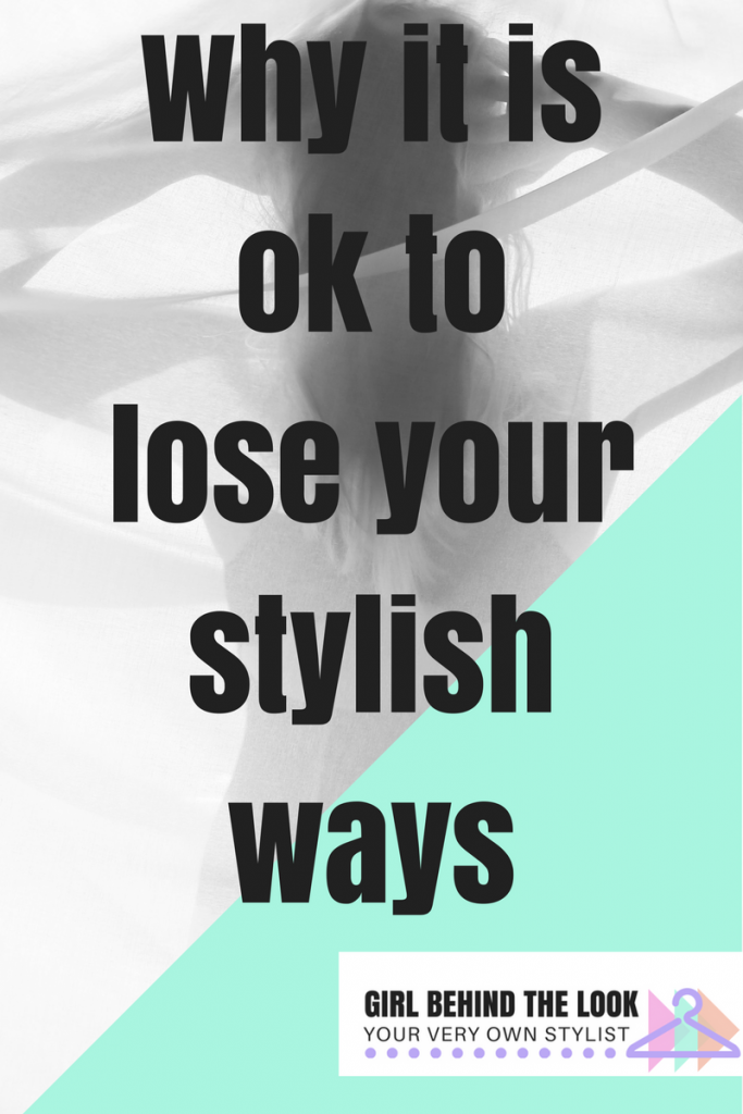 WHY IT IS OK TO LOSE YOUR STYLISH WAYS